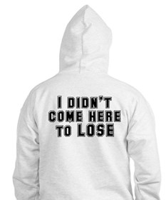 I Didn't Come Here To Lose Hoodie