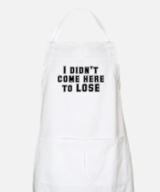 I Didn't Come Here To Lose Apron