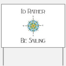 Id Rather Be Sailing Yard Sign