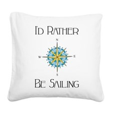 Id Rather Be Sailing Square Canvas Pillow