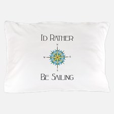 Id Rather Be Sailing Pillow Case