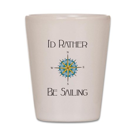 Id Rather Be Sailing Shot Glass