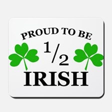 Proud to Be 1/2 Irish Mousepad