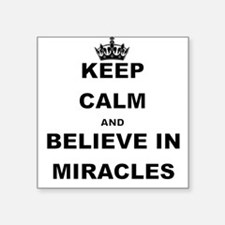 KEEP CALM ANDBELIEVE IN MIRACLES Sticker