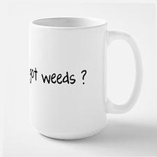 Got weeds ? Large Mug