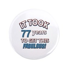 "77 never looked so fabulous 3.5"" Button (100 pack)"