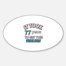 77 never looked so fabulous Sticker (Oval)