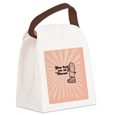 You had me at bacon Canvas Lunch Bag