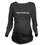 douchebag.jpg Long Sleeve Maternity T-Shirt
