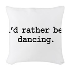 idratherbedancingblk.png Woven Throw Pillow