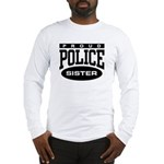 Proud Police Sister Long Sleeve T-Shirt