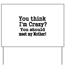 You think Im Crazy? You should meet my Mother! Yar