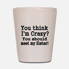You think Im Crazy Shot Glass