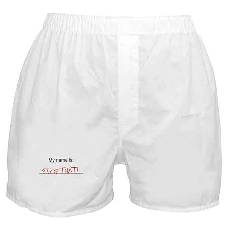 stop that!...Boxer Shorts