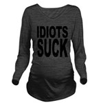 idiotssuck.png Long Sleeve Maternity T-Shirt