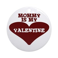 Mommy Is My Valentine Ornament (Round)