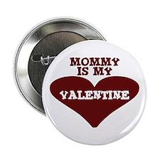 Mommy Is My Valentine Button