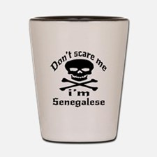 Do Not Scare Me I Am Senegalese Shot Glass