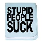 stupidpeoplesuck.png baby blanket
