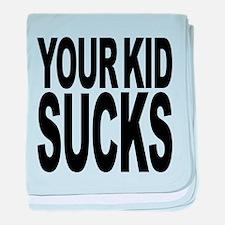 yourkidsucks.png baby blanket