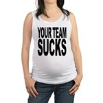yourteamsucks.png Maternity Tank Top