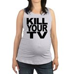 killyourtvblk.png Maternity Tank Top