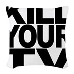 killyourtvblk.png Woven Throw Pillow
