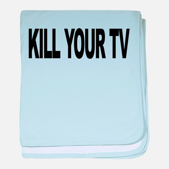killyourtvlong.png baby blanket