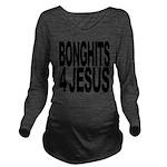 bonghits4jesusblk.png Long Sleeve Maternity T-Shir