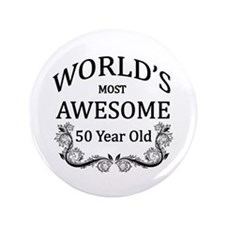 "World's Most Awesome 50 Year Old 3.5"" Button"