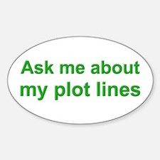 Writer's Ask Me About My Plot Lines Decal