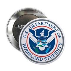 """Department Of Homeland Stupidity 2.25"""" Button"""