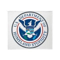 Department Of Homeland Stupidity Throw Blanket