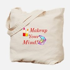 Makeup Your Mind! Tote Bag