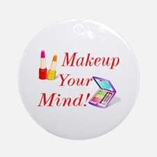 Makeup Your Mind! Ornament (Round)