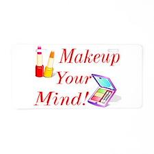 Makeup Your Mind! Aluminum License Plate