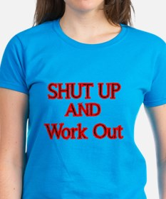 SHUT UP AND WORK OUT T-Shirt