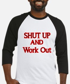 SHUT UP AND WORK OUT Baseball Jersey