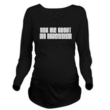 Ask Me About Narcissism Long Sleeve Maternity T-Sh