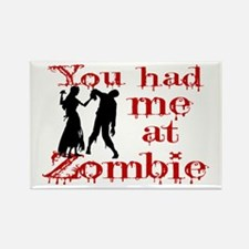 You Had Me At Zombie Rectangle Magnet