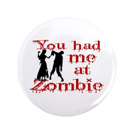 """You Had Me At Zombie 3.5"""" Button (100 pack)"""
