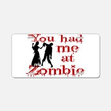 You Had Me At Zombie Aluminum License Plate