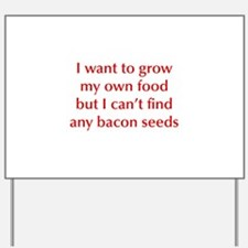 bacon-seeds-opt-dark-red Yard Sign