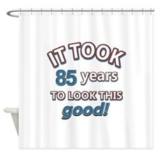 85 never looked so good Shower Curtain