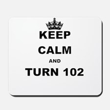 KEEP CALM AND TURN 102 Mousepad