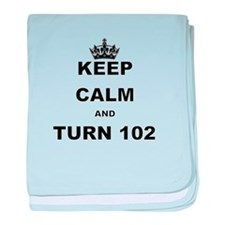 KEEP CALM AND TURN 102 baby blanket