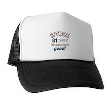 81 never looked so good Trucker Hat