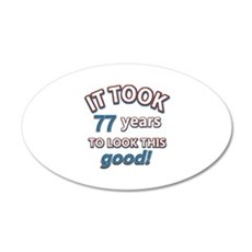 77 never looked so good 35x21 Oval Wall Decal