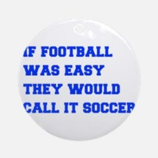 if-football-was-easy-fresh-blue Ornament (Round)