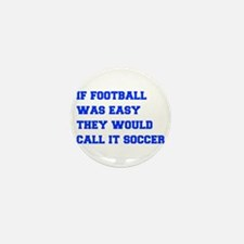 if-football-was-easy-fresh-blue Mini Button